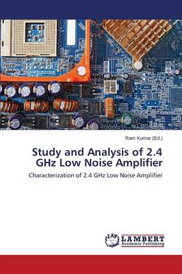 Study and Analysis of 2.4 Ghz Low Noise Amplifier (Paperback)