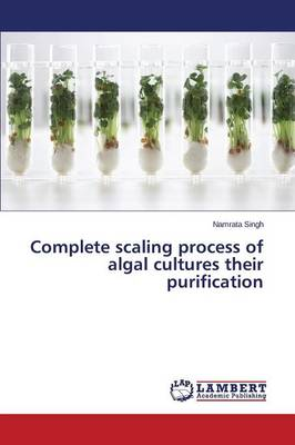 Complete Scaling Process of Algal Cultures Their Purification (Paperback)