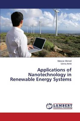Applications of Nanotechnology in Renewable Energy Systems (Paperback)