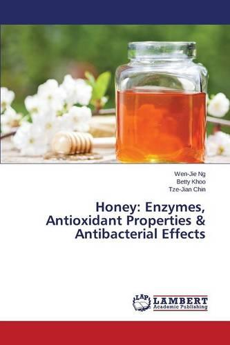 Honey: Enzymes, Antioxidant Properties & Antibacterial Effects (Paperback)