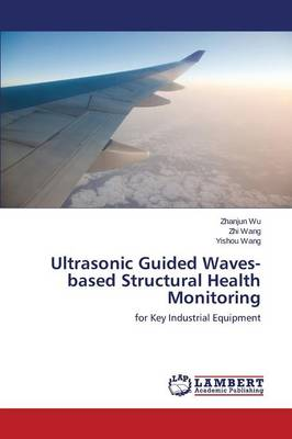 Ultrasonic Guided Waves-Based Structural Health Monitoring (Paperback)