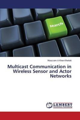 Multicast Communication in Wireless Sensor and Actor Networks (Paperback)