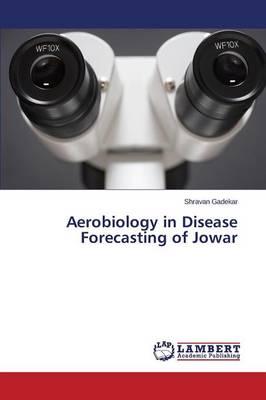 Aerobiology in Disease Forecasting of Jowar (Paperback)