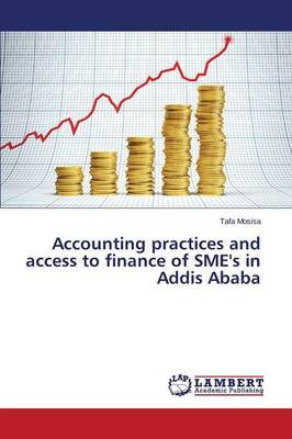 Accounting Practices and Access to Finance of Sme's in Addis Ababa (Paperback)