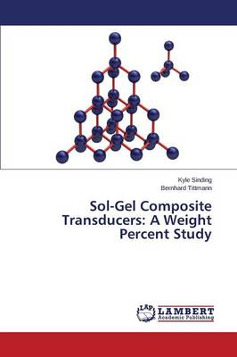 Sol-Gel Composite Transducers: A Weight Percent Study (Paperback)