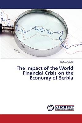 The Impact of the World Financial Crisis on the Economy of Serbia (Paperback)
