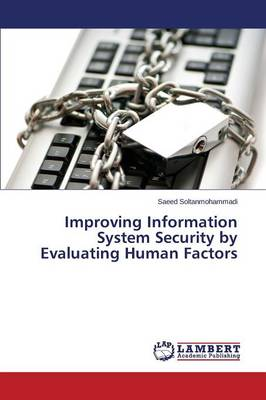 Improving Information System Security by Evaluating Human Factors (Paperback)