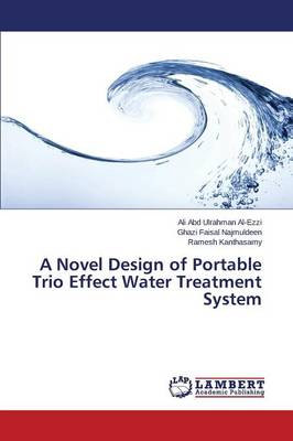 A Novel Design of Portable Trio Effect Water Treatment System (Paperback)