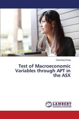 Test of Macroeconomic Variables Through Apt in the Asx (Paperback)