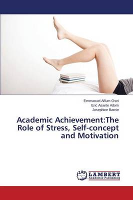 Academic Achievement: The Role of Stress, Self-Concept and Motivation (Paperback)