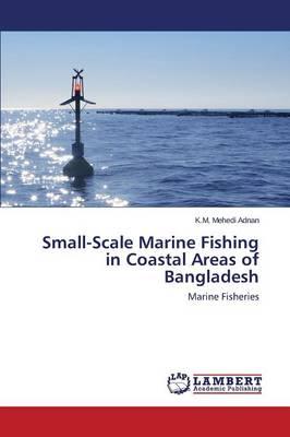 Small-Scale Marine Fishing in Coastal Areas of Bangladesh (Paperback)