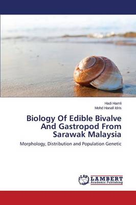 Biology of Edible Bivalve and Gastropod from Sarawak Malaysia (Paperback)