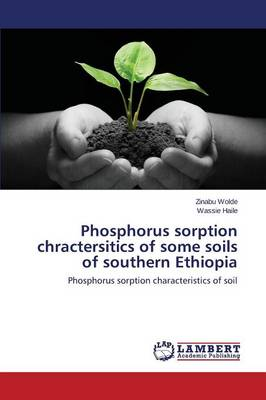 Phosphorus Sorption Chractersitics of Some Soils of Southern Ethiopia (Paperback)