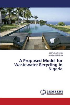 A Proposed Model for Wastewater Recycling in Nigeria (Paperback)
