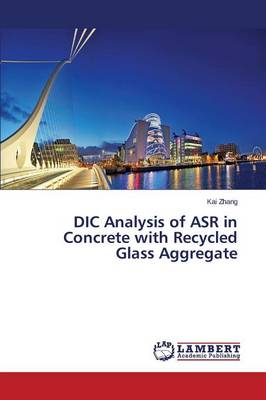 DIC Analysis of ASR in Concrete with Recycled Glass Aggregate (Paperback)