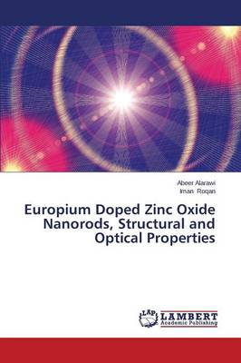 Europium Doped Zinc Oxide Nanorods, Structural and Optical Properties (Paperback)