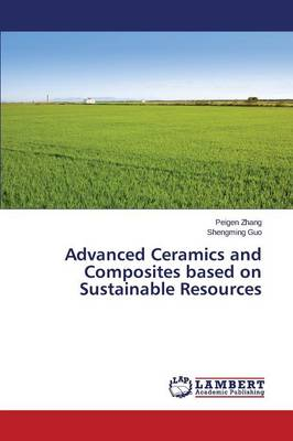 Advanced Ceramics and Composites Based on Sustainable Resources (Paperback)