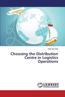 Choosing the Distribution Centre in Logistics Operations (Paperback)