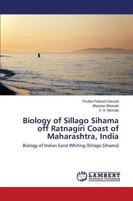 Biology of Sillago Sihama Off Ratnagiri Coast of Maharashtra, India (Paperback)