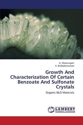 Growth and Characterization of Certain Benzoate and Sulfonate Crystals (Paperback)