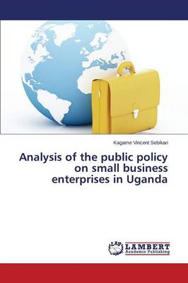 Analysis of the Public Policy on Small Business Enterprises in Uganda (Paperback)
