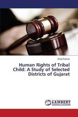 Human Rights of Tribal Child: A Study of Selected Districts of Gujarat (Paperback)