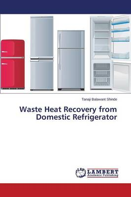Waste Heat Recovery from Domestic Refrigerator (Paperback)