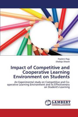 Impact of Competitive and Cooperative Learning Environment on Students (Paperback)