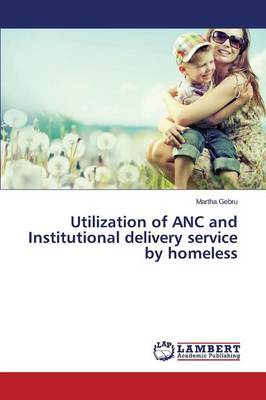 Utilization of ANC and Institutional Delivery Service by Homeless (Paperback)