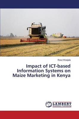 Impact of Ict-Based Information Systems on Maize Marketing in Kenya (Paperback)