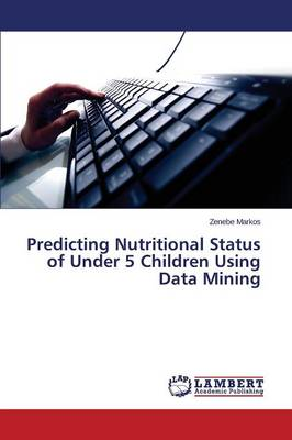 Predicting Nutritional Status of Under 5 Children Using Data Mining (Paperback)