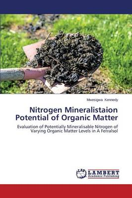 Nitrogen Mineralistaion Potential of Organic Matter (Paperback)
