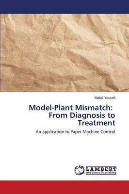 Model-Plant Mismatch: From Diagnosis to Treatment (Paperback)