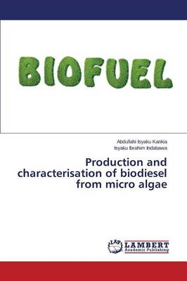 Production and Characterisation of Biodiesel from Micro Algae (Paperback)