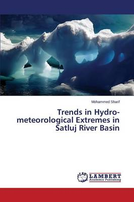 Trends in Hydro-Meteorological Extremes in Satluj River Basin (Paperback)