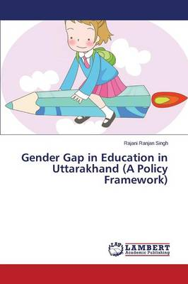 Gender Gap in Education in Uttarakhand (a Policy Framework) (Paperback)
