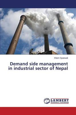 Demand Side Management in Industrial Sector of Nepal (Paperback)