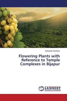 Flowering Plants with Reference to Temple Complexes in Bijapur (Paperback)