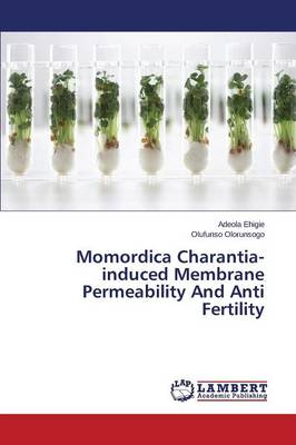 Momordica Charantia-Induced Membrane Permeability and Anti Fertility (Paperback)