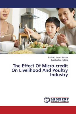 The Effect of Micro-Credit on Livelihood and Poultry Industry (Paperback)