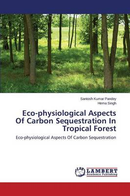 Eco-Physiological Aspects of Carbon Sequestration in Tropical Forest (Paperback)