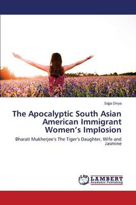 The Apocalyptic South Asian American Immigrant Women's Implosion (Paperback)
