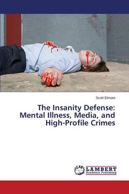 The Insanity Defense: Mental Illness, Media, and High-Profile Crimes (Paperback)