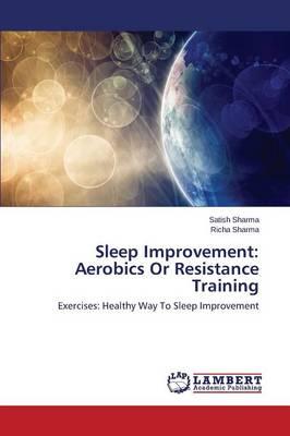 Sleep Improvement: Aerobics or Resistance Training (Paperback)