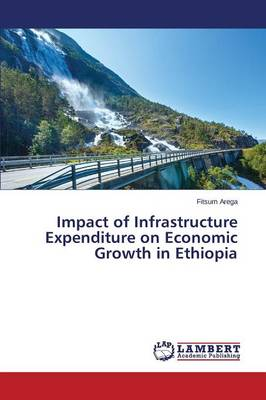 Impact of Infrastructure Expenditure on Economic Growth in Ethiopia (Paperback)
