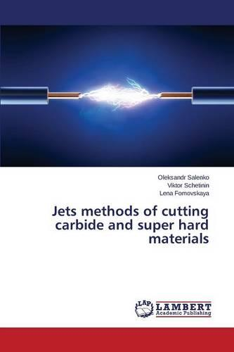 Jets Methods of Cutting Carbide and Super Hard Materials (Paperback)