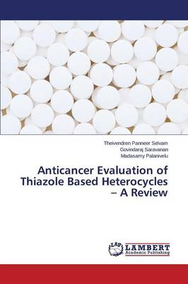 Anticancer Evaluation of Thiazole Based Heterocycles - A Review (Paperback)