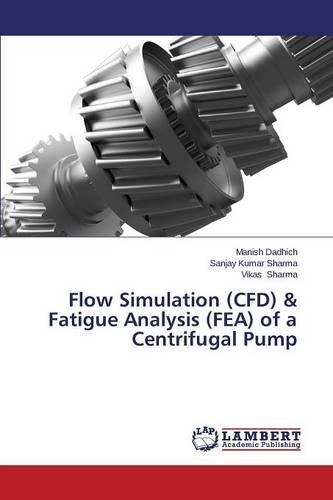 Flow Simulation (Cfd) & Fatigue Analysis (Fea) of a Centrifugal Pump (Paperback)