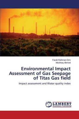 Environmental Impact Assessment of Gas Seepage of Titas Gas Field (Paperback)