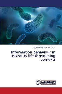Information Behaviour in HIV/AIDS-Life Threatening Contexts (Paperback)